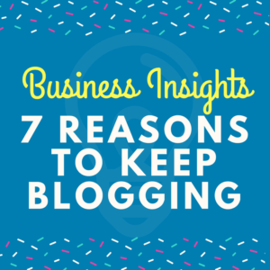 7 Reasons to Keep Blogging in 2017