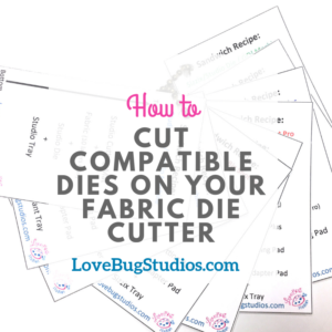 How to Cut Compatible Dies on Your Fabric Die Cutter (Printable)