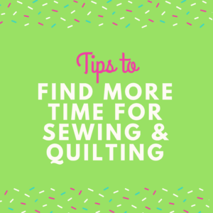 How to Find More Time for Sewing and Quilting