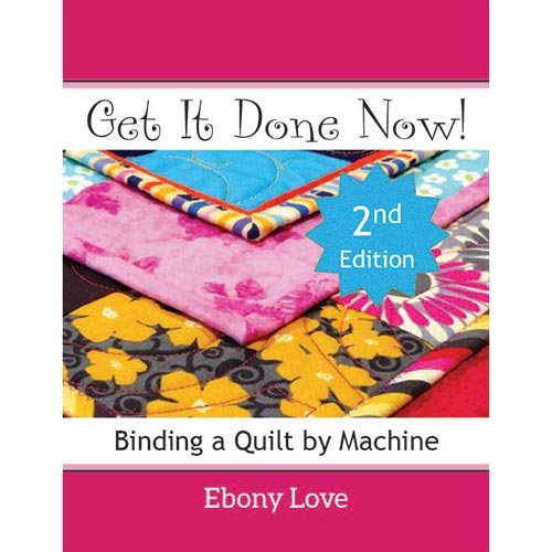 Get It Done Now! Binding A Quilt By Machine 2nd Edition