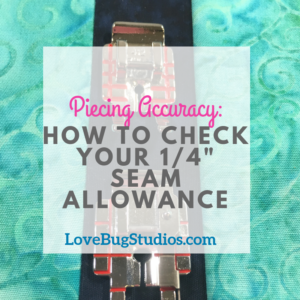Checking Your Seam Allowance: Are You Really Stitching 1/4″?